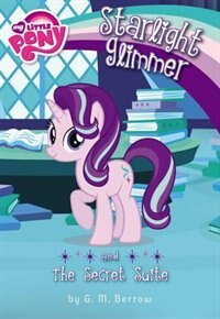 Book My Little Pony: Starlight Glimmer And The Secret Suite by G. M. Berrow