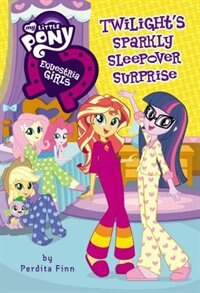 My Little Pony: Equestria Girls: Twilight's Sparkly Sleepover Surprise