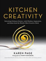 Kitchen Creativity: Unlocking Culinary Genius?with Wisdom, Inspiration, And Ideas From The World's…