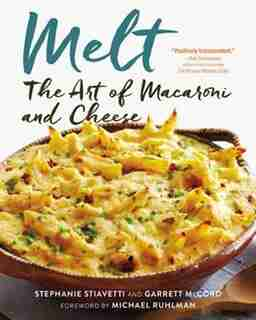 Melt: The Art Of Macaroni And Cheese: The Art Of Macaroni And Cheese by Stephanie Stiavetti