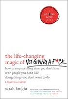 Book The Life-changing Magic Of Not Giving A F*ck: How To Stop Spending Time You Don't Have With People… by Sarah Knight