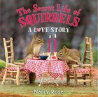 The Secret Life Of Squirrels: A Love Story