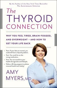 The Thyroid Connection: Why You Feel Tired, Brain-fogged, And Overweight -- And How To Get Your…