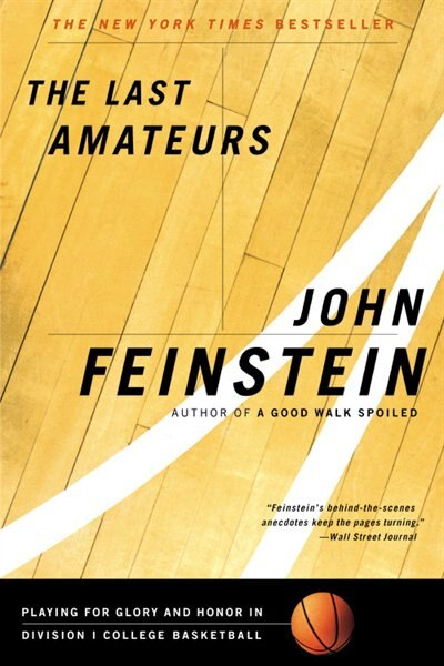 The Last Amateurs: Playing for Glory and Honor in Division I College Basketball by John Feinstein