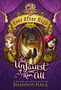 Book Ever After High: The Unfairest Of Them All by Shannon Hale