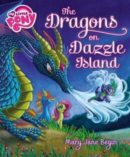 Book My Little Pony: The Dragons On Dazzle Island by Mary Jane Begin