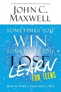 Book Sometimes You Win--sometimes You Learn For Teens: How To Turn A Loss Into A Win by John C. Maxwell