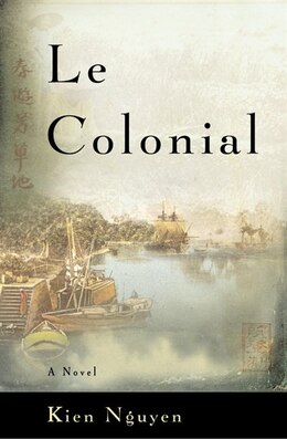 Book Le Colonial: A Novel by Kien Nguyen