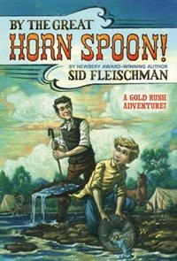 By the Great Horn Spoon!: A Gold Rush Adventure