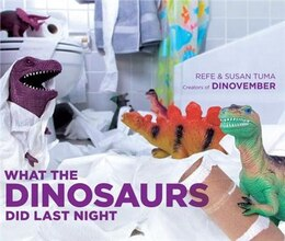 Book What The Dinosaurs Did Last Night by Refe Tuma
