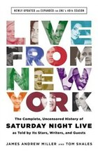 Live From New York: The Complete, Uncensored History Of Saturday Night Live As Told By Its Stars…