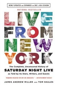 Live From New York: The Complete, Uncensored History Of Saturday Night Live As Told By Its Stars, Writers, And Guests by Tom Shales