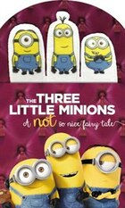 Minions: The Three Little Minions: A Not So Nice Fairy Tale