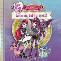 Ever After High: Welcome, Baby Dragons!
