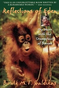 Book Reflections Of Eden: My Years with the Orangutans of Borneo by Biruté M.F. Galdikas