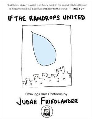 If The Raindrops United: Drawings And Cartoons by Judah Friedlander