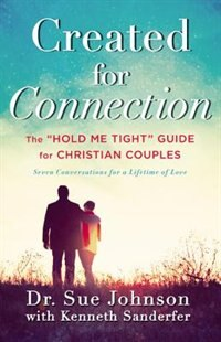 Created For Connection: The Hold Me Tight Guide  For Christian Couples