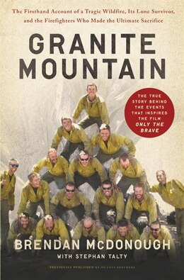 Book Granite Mountain: The Untold Story By The Yarnell Hill Fire's Lone Survivor by Brendan Mcdonough