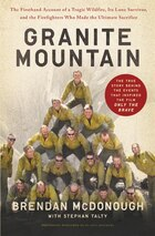 Granite Mountain: The Untold Story By The Yarnell Hill Fire's Lone Survivor