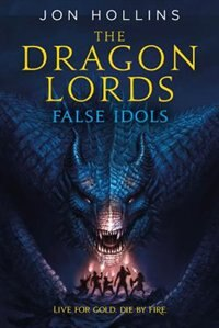 Book The Dragon Lords: False Idols by Jon Hollins