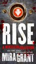 Rise: A Newsflesh Collection: The Complete Newsflesh Collection by Mira Grant