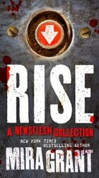 Rise: A Newsflesh Collection: The Complete Newsflesh Collection