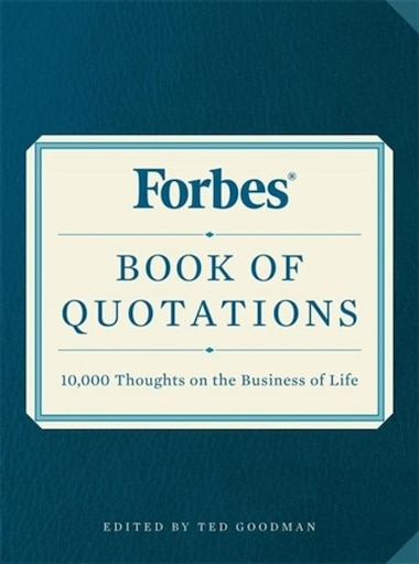 Forbes Book Of Quotations: 10,000 Thoughts On The Business Of Life by Ted Goodman