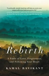 Rebirth: A Fable Of Love, Forgiveness, And Following Your Heart