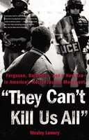 Book They Can't Kill Us All: Ferguson, Baltimore, And A New Era In America's Racial Justice Movement by Wesley Lowery