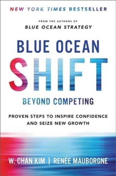 Blue Ocean Shift: Beyond Competing - Proven Steps To Inspire Confidence And Seize New Growth de W. Chan Kim
