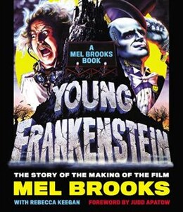 Book Young Frankenstein: A Mel Brooks Book: The Story Of The Making Of The Film by Mel Brooks