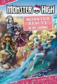 Book Monster High: Monster Rescue: Go Get Lagoona! by Misty Von Spooks