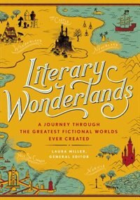 Book Literary Wonderlands: A Journey Through The Greatest Fictional Worlds Ever Created by Laura Miller
