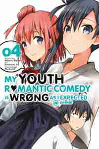 My Youth Romantic Comedy Is Wrong, As I Expected @ Comic, Vol. 4 (manga) by Wataru Watari