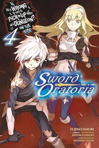 Is It Wrong To Try To Pick Up Girls In A Dungeon? On The Side: Sword Oratoria, Vol. 4 (light Novel)