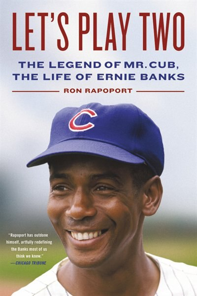 Let's Play Two: The Legend Of Mr. Cub, The Life Of Ernie Banks by Ron Rapoport