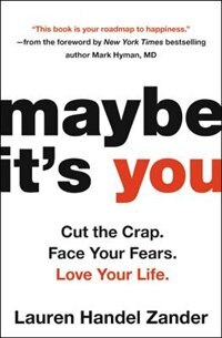 Book Maybe It's You: Cut The Crap. Face Your Fears. Love Your Life. by Lauren Handel Zander