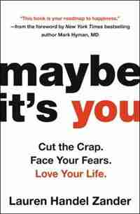 Maybe It's You: Cut The Crap. Face Your Fears. Love Your Life. by Lauren Handel Zander