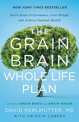 Book The Grain Brain Whole Life Plan: Boost Brain Performance, Lose Weight, And Achieve Optimal Health by David Perlmutter, Md