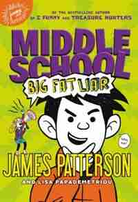 Middle School: Big Fat Liar by James Patterson