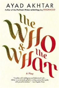Book The Who & The What: A Play by Ayad Akhtar