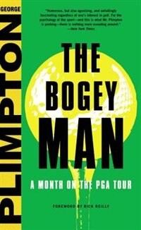 The Bogey Man: A Month On The Pga Tour by George Plimpton