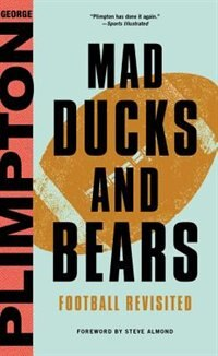 Mad Ducks And Bears: Football Revisited by George Plimpton