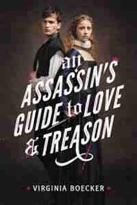 An Assassin's Guide To Love And Treason by Virginia Boecker
