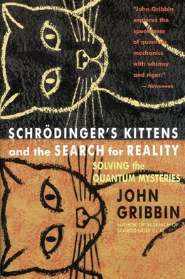 Book Schrodinger's Kittens And The Search For Reality: Solving The Quantum Mysteries by John Gribbin