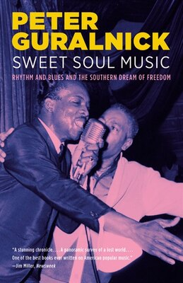 Book Sweet Soul Music: Rhythm and Blues and the Southern Dream of Freedom by Peter Guralnick