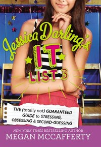 Jessica Darling's It List 3: The (totally Not) Guaranteed Guide To Stressing, Obsessing & Second…