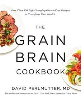 Book The Grain Brain Cookbook: More Than 150 Life-changing Gluten-free Recipes To Transform Your Health by David Perlmutter