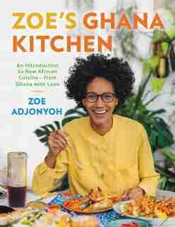 Zoe's Ghana Kitchen: An Introduction To New African Cuisine - From Ghana With Love de Zoe Adjonyoh
