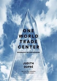 Book One World Trade Center: Biography Of The Building by Judith Dupré